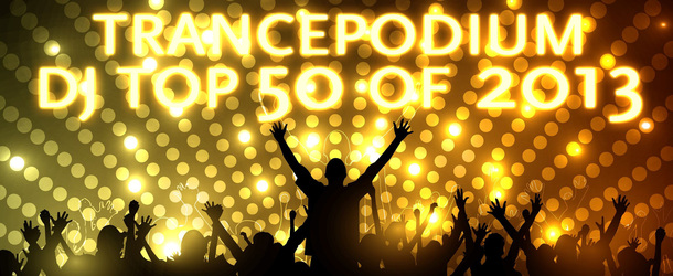 Results of the TrancePodium DJ Top 50 of 2013!