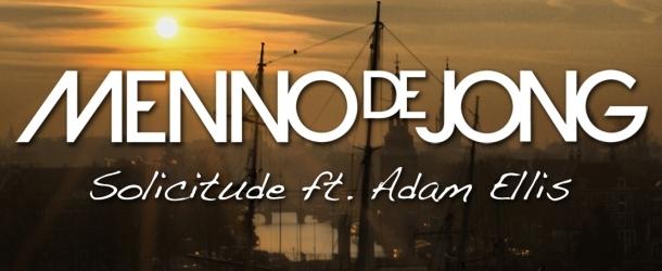 Menno de Jong & Adam Ellis - Solicitude [EDM Website Exclusive]