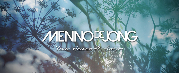 Menno de Jong feat. Aneym - Your Heaven
