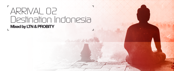 Out Now: Arrival 02: Destination Indonesia mixed by LTN & Probity