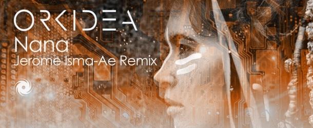 Jerome Isma-Ae remixes Orkidea's 'Nana'