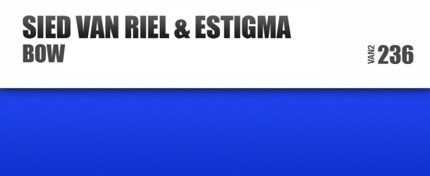 Sied van Riel & Estigma make their joint VANDIT debut with 'Bow'