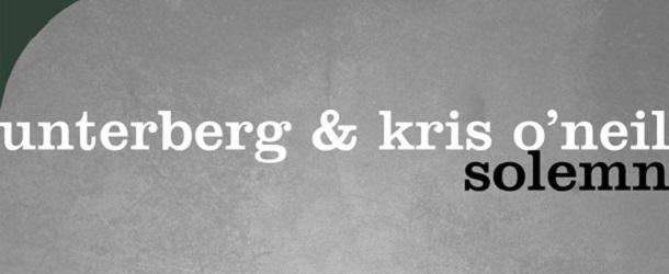Unterberg & Kris O'Neil - Solemn