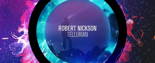 Robert Nickson releases his first album; 'Tellurian' out today