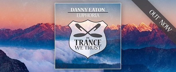 Danny Eaton is back on In Trance We Trust with the epic 'Euphoria'!