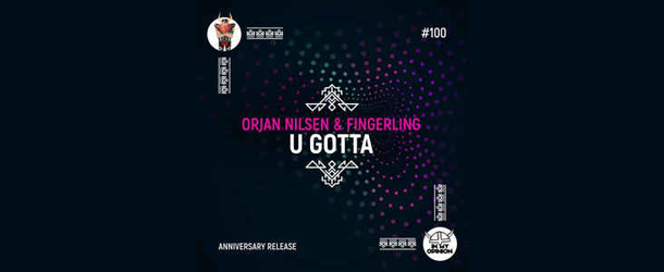 Orjan Nilsen & Fingerling celebrate unique partnership with 100th release on In My Opinion: 'U Gotta'