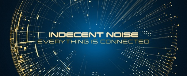 Connect with Indecent Noise; 'Everything Is Connected' out now!