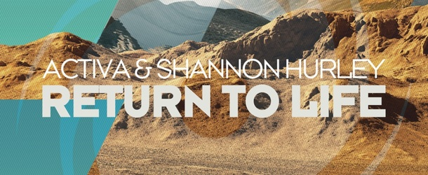 Activa & Shannon Hurley - Return To Life