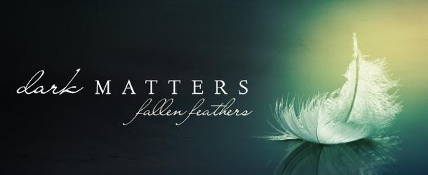 Dark Matters – Fallen Feathers