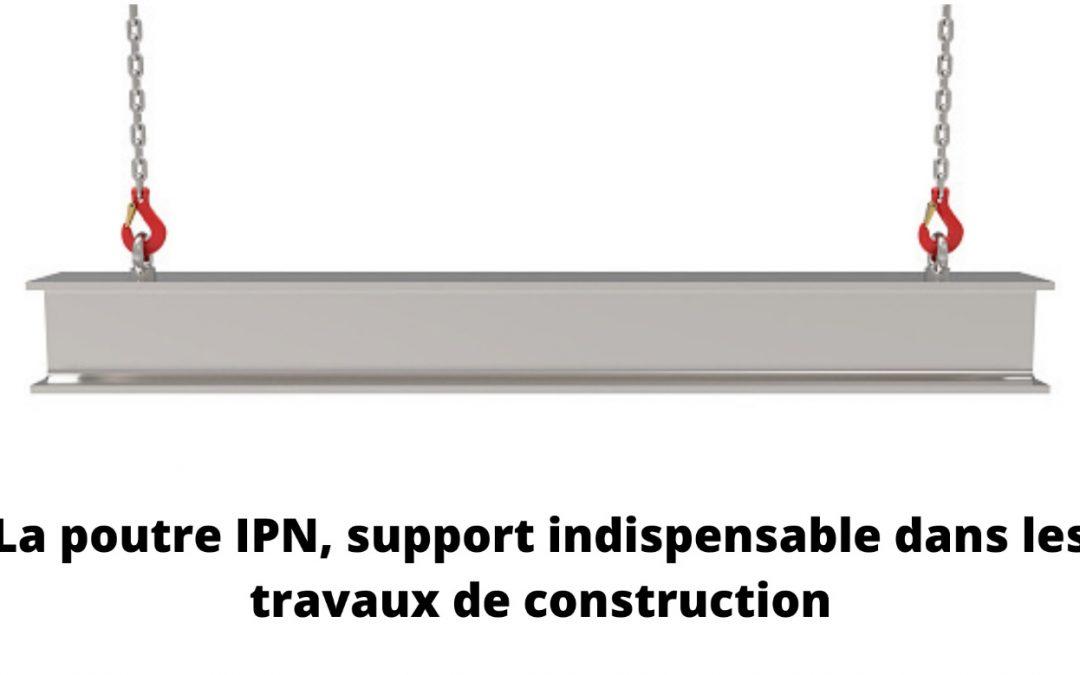 La poutre IPN, un indispensable dans les travaux de construction