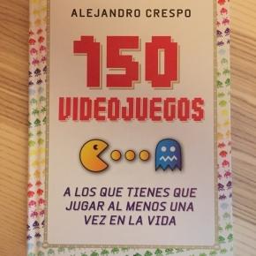 150 Videojuegos A Los Que Tienes Que Jugar Al Menos Una Vez En La Vida, Alejandro Crespo