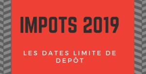 IMPOTS 2019:  LES DATES LIMITES DE DEPOT