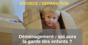 Déménager après un divorce : qui aura la garde des enfants ?