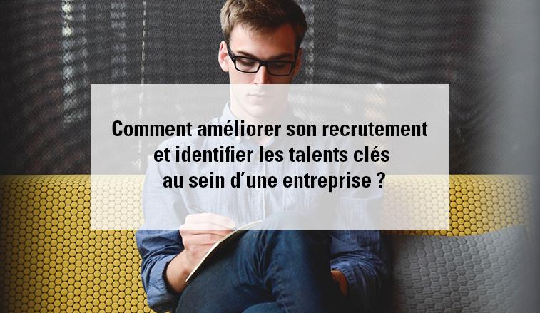 Comment-améliorer-son-recrutement-et-identifier-les-talents-clés-au-sein-d'une-entreprise