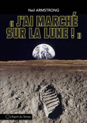 J'ai marché sur la Lune ! : le premier homme sur la Lune 21 juillet 1969