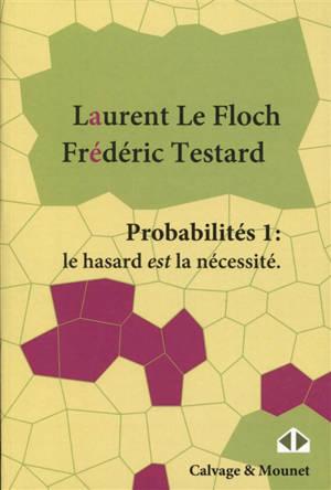 Probabilités. Volume 1, Le hasard est la nécessité
