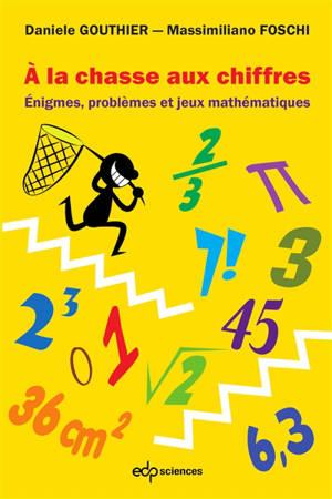 A la chasse aux chiffres : énigmes, problèmes et jeux mathématiques