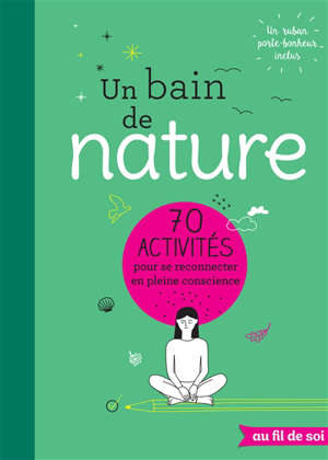 Un bain de nature : 70 activités pour se reconnecter en pleine conscience