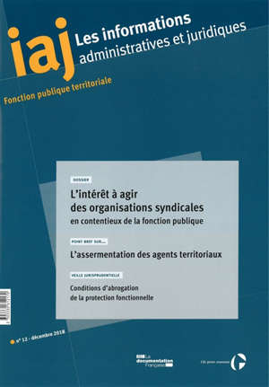 Informations administratives et juridiques. n° 12, L'intérêt à agir des organisations syndicales en contentieux de la fonction publique