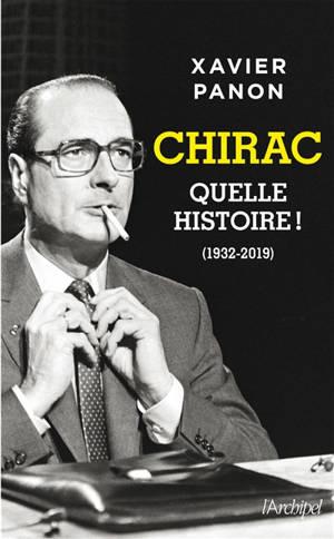 Chirac : quelle histoire ! : 1932-2019