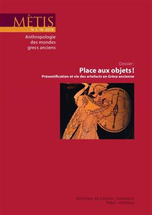 Mètis, nouvelle série. n° 16, Place aux objets ! : présentification et vie des artefacts en Grèce ancienne
