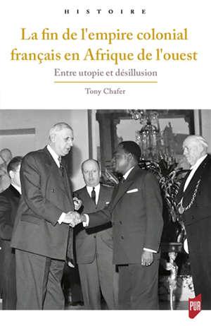 La fin de l'empire colonial français en Afrique de l'Ouest : entre utopie et désillusion