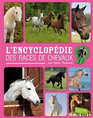 L'encyclopédie des races de chevaux : avec Sophie Thalmann