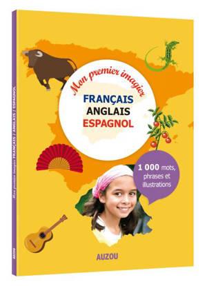 Mon premier imagier français-anglais-espagnol : 1.000 mots, phrases et illustrations