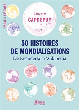 50 histoires de mondialisations : de Neandertal à Wikipédia