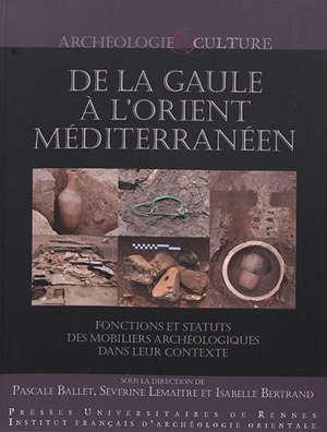 De la Gaule à l'Orient méditerranéen : fonctions et statuts des mobiliers archéologiques dans leur contexte