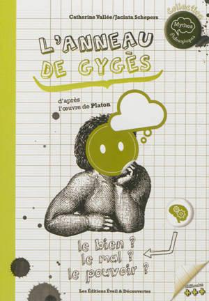 L'anneau de Gygès : d'après le mythe de Gygès de Platon, La République, livre II, 359d-360d