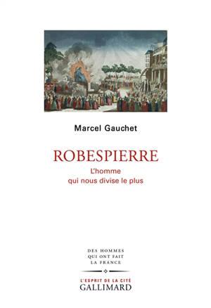 Robespierre : l'homme qui nous divise le plus
