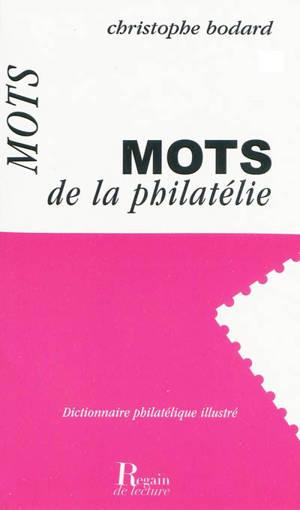 Mots de la philatélie : dictionnaire philatélique illustré