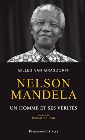 Nelson Mandela : un homme et ses vérités