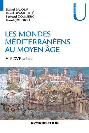 Les mondes méditerranéens au Moyen Age : VIIe-XVIe siècle