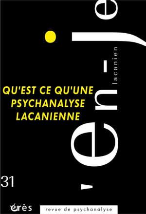 En-je lacanien. n° 31, Qu'est-ce qu'une psychanalyse lacanienne ?