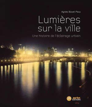 Lumières sur la ville : une histoire de l'éclairage urbain