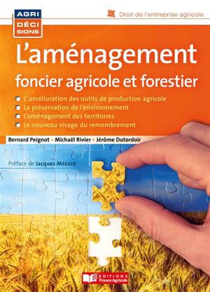 L'aménagement foncier agricole, forestier et environnemental (AFAFE) : le nouveau visage du remembrement