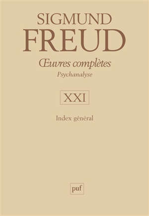 Oeuvres complètes : psychanalyse. Volume 21, Index général