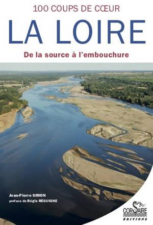 La Loire : 100 coups de coeur : de la source à l'embouchure