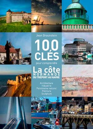 100 clés pour comprendre le littoral du Tréport au Havre