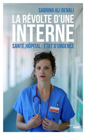 La révolte d'une interne : santé, hôpital : état d'urgence