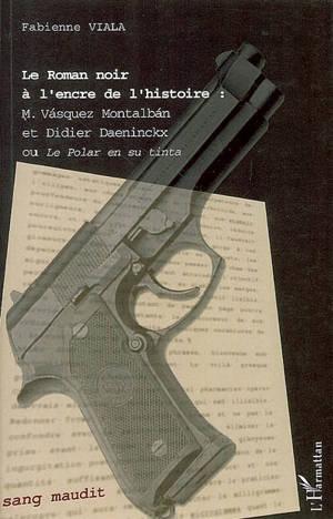 Le roman noir à l'encre de l'histoire : Vasquez Montalban et Didier Daeninckx ou Le polar en su tinta