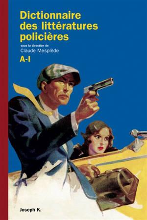 Dictionnaire des littératures policières. Volume 1, A-I