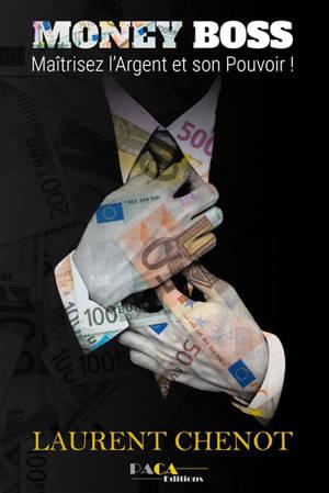 Money boss : maîtrisez l'argent et son pouvoir !