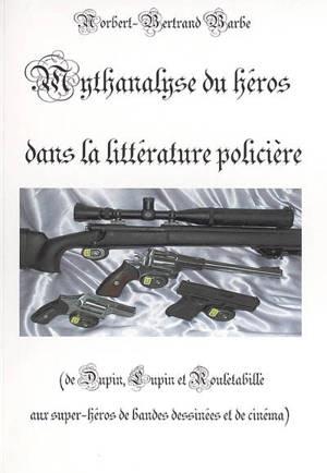 Indispensable. Volume 2, Mythanalyse du héros dans la littérature policière : de Dupin, Lupin et Rouletabille aux superhéros de bandes dessinéees et de cinéma