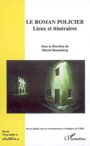Géographie et cultures. n° 61, Le roman policier : lieux et itinéraires