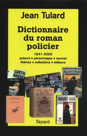 Dictionnaire du roman policier : 1841-2005 : auteurs, personnages, oeuvres, thèmes, collections, éditeurs