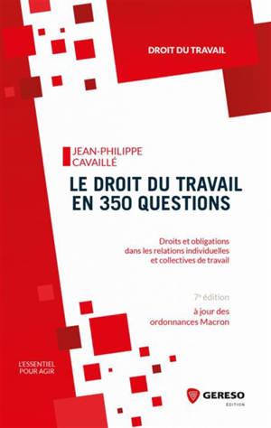 Le droit du travail en 350 questions : droits et obligations dans les relations individuelles et collectives de travail
