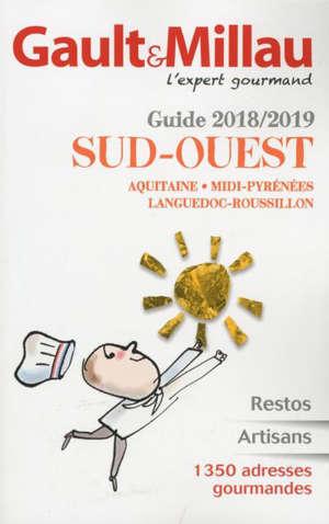 Sud-Ouest : Aquitaine, Midi-Pyrénées, Languedoc-Roussillon : guide 2018-2019